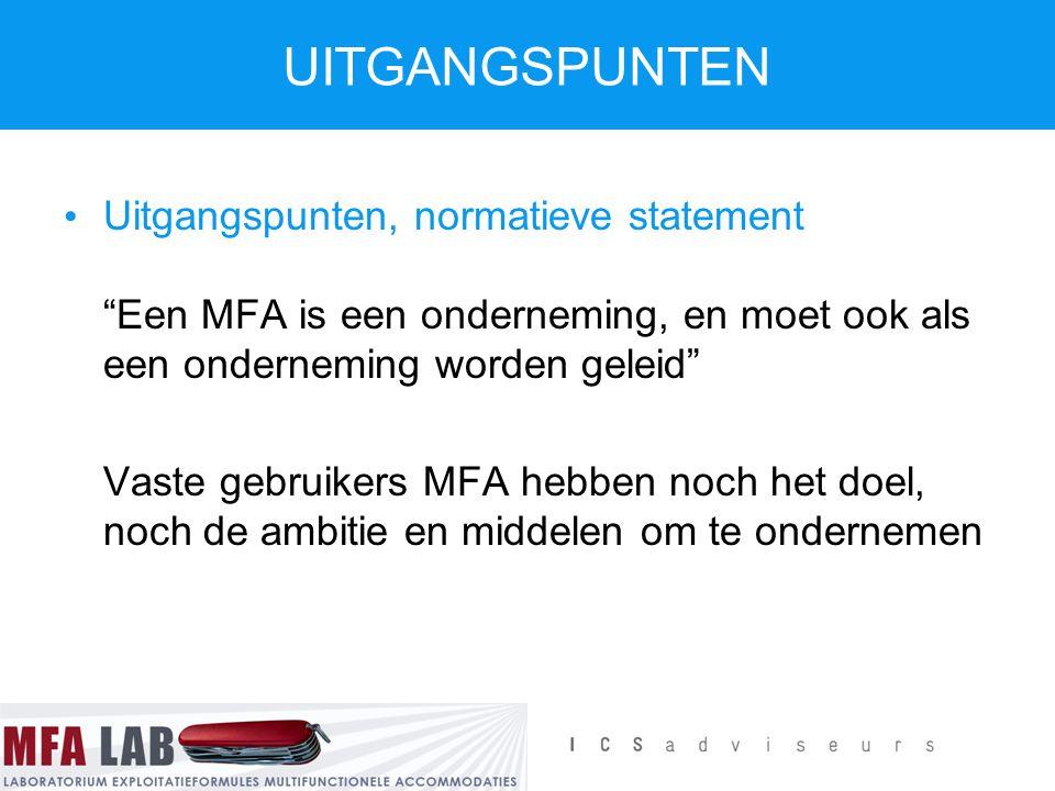 """UITGANGSPUNTEN Uitgangspunten, normatieve statement """"Een MFA is een onderneming, en moet ook als een onderneming worden geleid"""" Vaste gebruikers MFA h"""