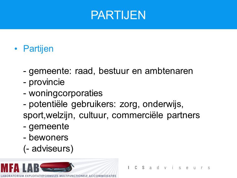 Partijen - gemeente: raad, bestuur en ambtenaren - provincie - woningcorporaties - potentiële gebruikers: zorg, onderwijs, sport,welzijn, cultuur, com