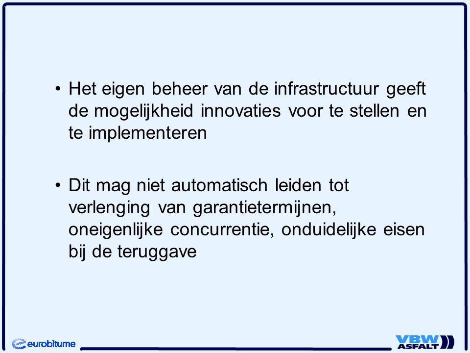 Het eigen beheer van de infrastructuur geeft de mogelijkheid innovaties voor te stellen en te implementeren Dit mag niet automatisch leiden tot verlenging van garantietermijnen, oneigenlijke concurrentie, onduidelijke eisen bij de teruggave