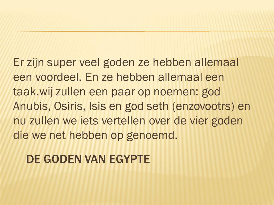 DE GODEN VAN EGYPTE Er zijn super veel goden ze hebben allemaal een voordeel.