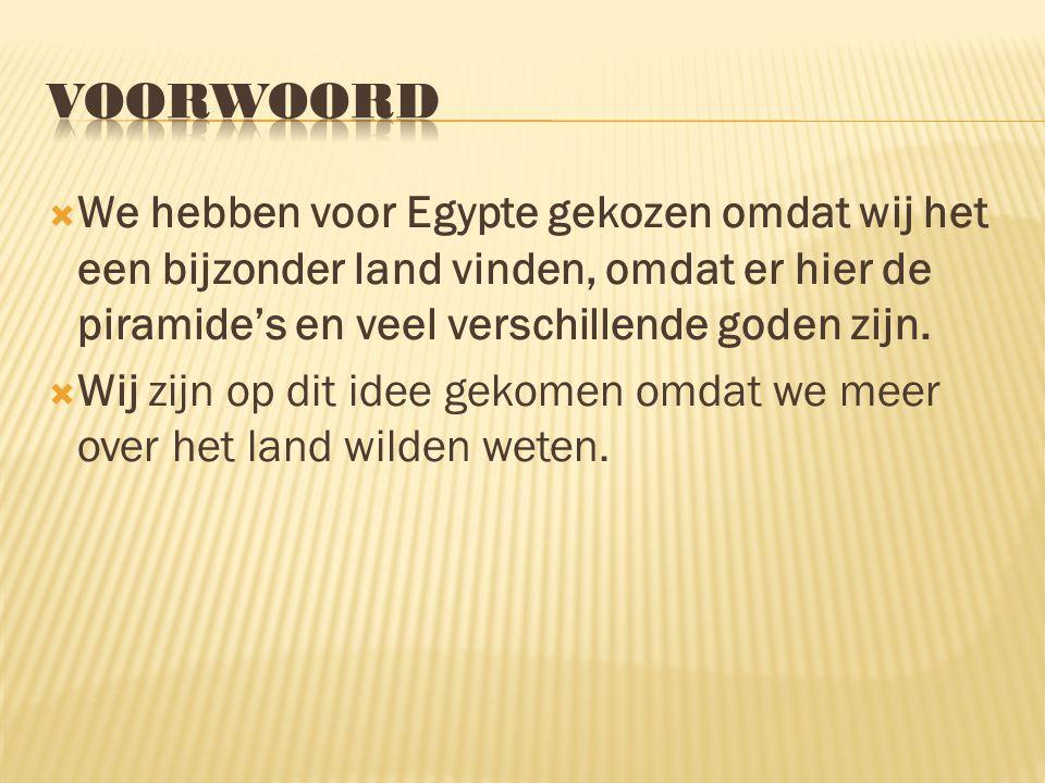 1.Hoe Egypte is ontstaan. 2. Hoe het vroeger was.