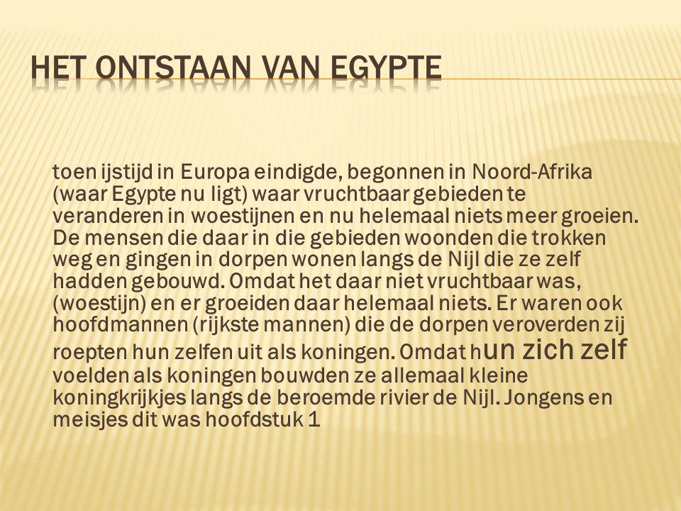 toen ijstijd in Europa eindigde, begonnen in Noord-Afrika (waar Egypte nu ligt) waar vruchtbaar gebieden te veranderen in woestijnen en nu helemaal niets meer groeien.