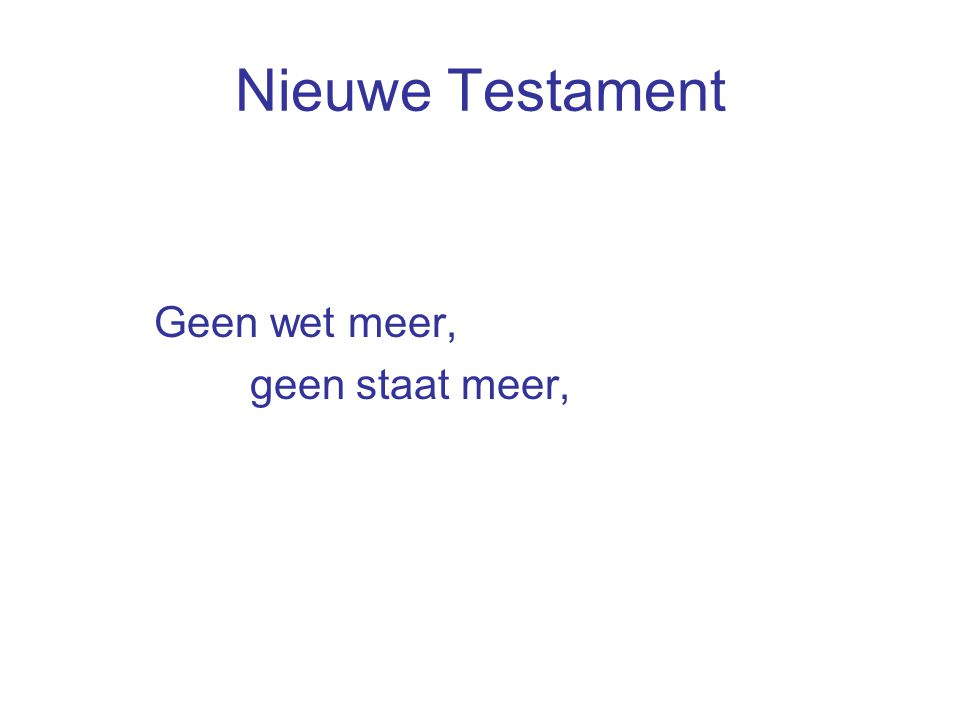 Nieuwe Testament Geen wet meer, geen staat meer,