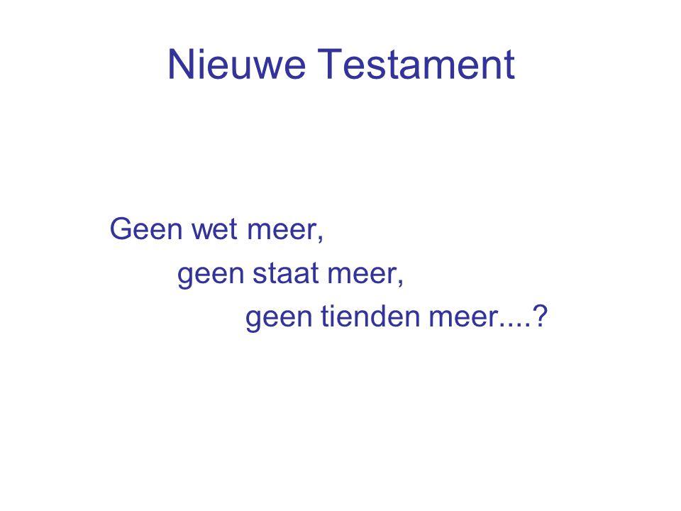 Nieuwe Testament Geen wet meer, geen staat meer, geen tienden meer....