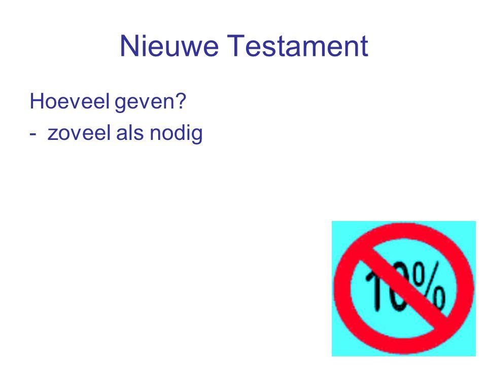 Nieuwe Testament Hoeveel geven -zoveel als nodig