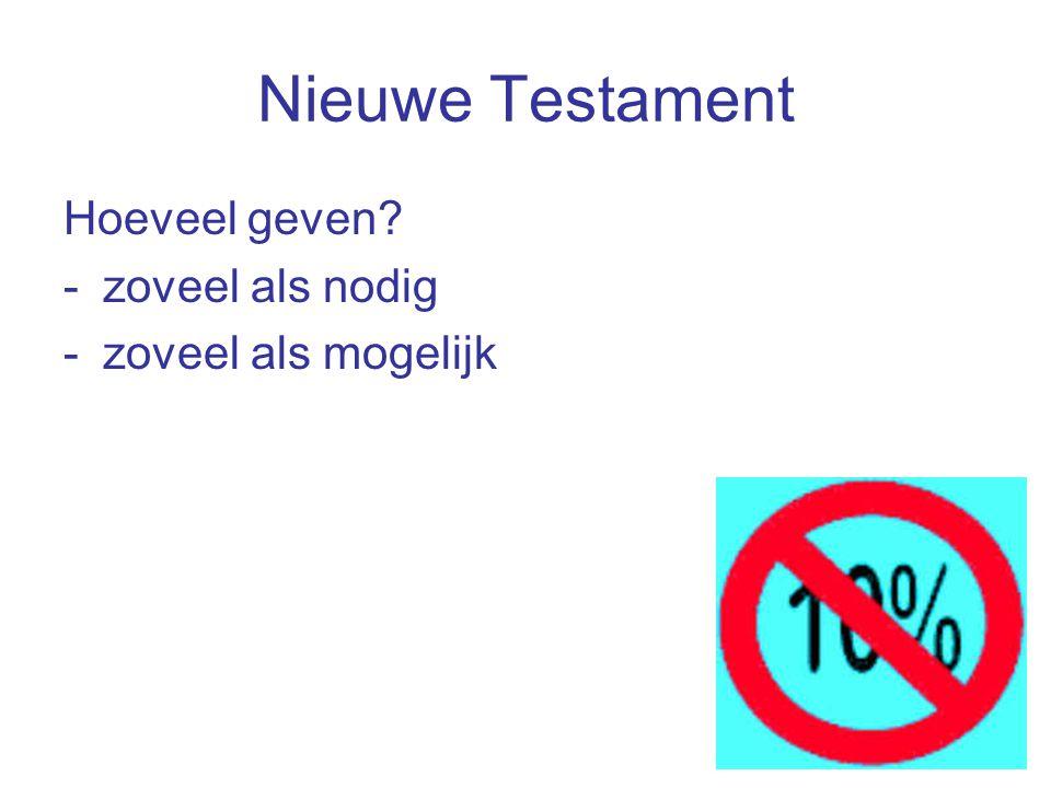Nieuwe Testament Hoeveel geven -zoveel als nodig -zoveel als mogelijk