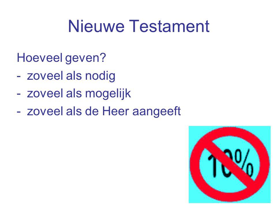 Nieuwe Testament Hoeveel geven -zoveel als nodig -zoveel als mogelijk -zoveel als de Heer aangeeft