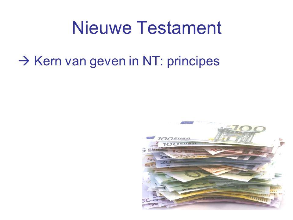 Nieuwe Testament  Kern van geven in NT: principes