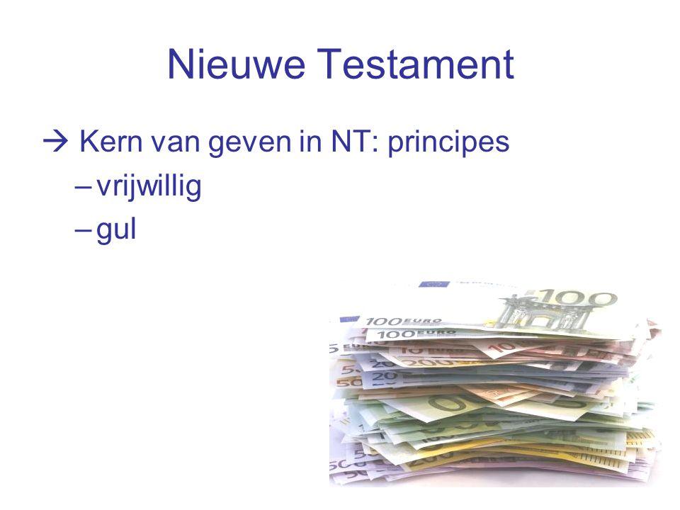 Nieuwe Testament  Kern van geven in NT: principes –vrijwillig –gul