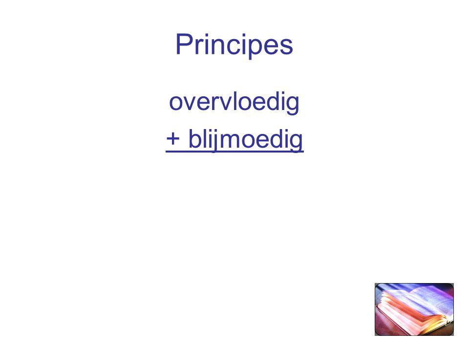 Principes overvloedig + blijmoedig