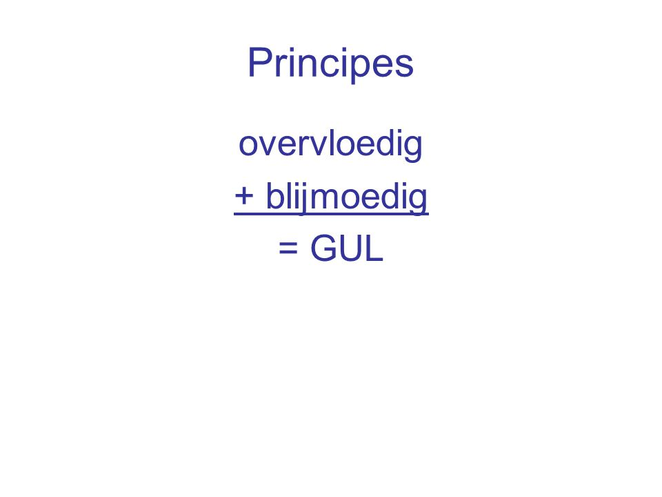 Principes overvloedig + blijmoedig = GUL