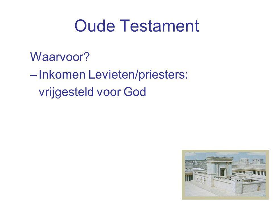 Oude Testament Waarvoor? –Inkomen Levieten/priesters: vrijgesteld voor God –Armen