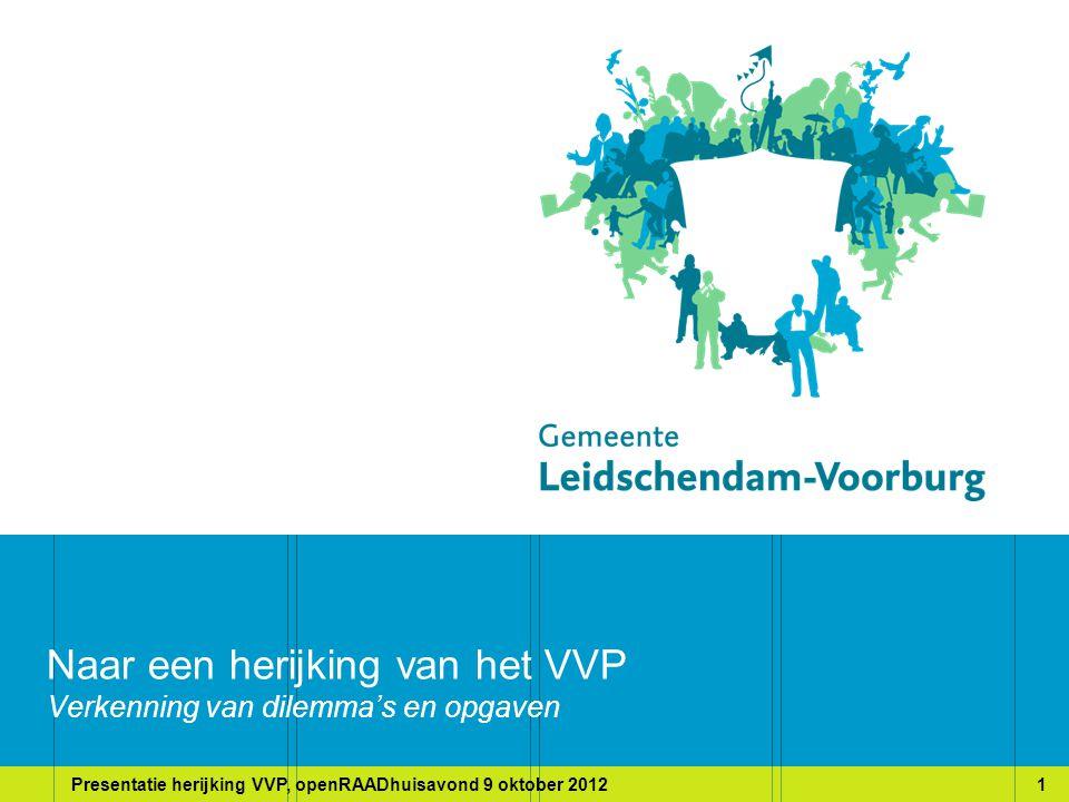 Presentatie herijking VVP, openRAADhuisavond 9 oktober 20121 Naar een herijking van het VVP Verkenning van dilemma's en opgaven