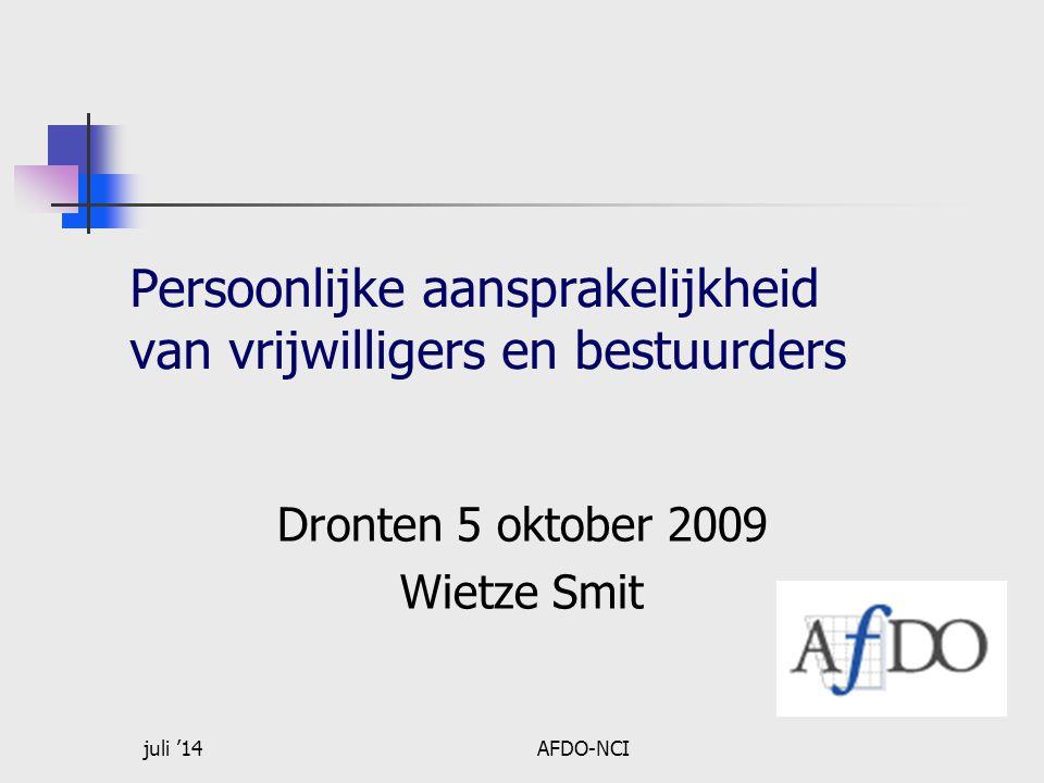 juli '14AFDO-NCI Persoonlijke aansprakelijkheid van vrijwilligers en bestuurders Dronten 5 oktober 2009 Wietze Smit