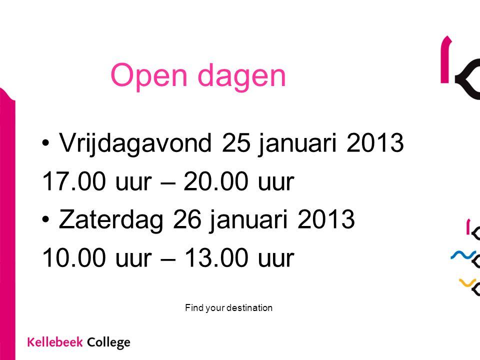 Open dagen Vrijdagavond 25 januari 2013 17.00 uur – 20.00 uur Zaterdag 26 januari 2013 10.00 uur – 13.00 uur Find your destination
