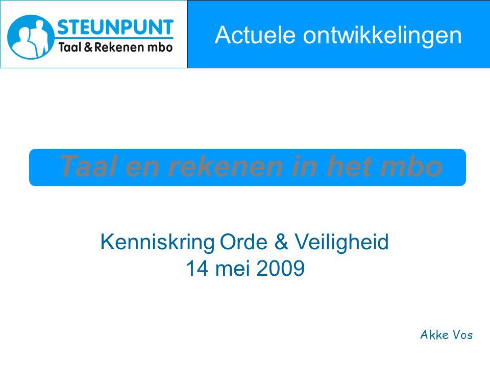 Taal en rekenen in het mbo Actuele ontwikkelingen Akke Vos Kenniskring Orde & Veiligheid 14 mei 2009
