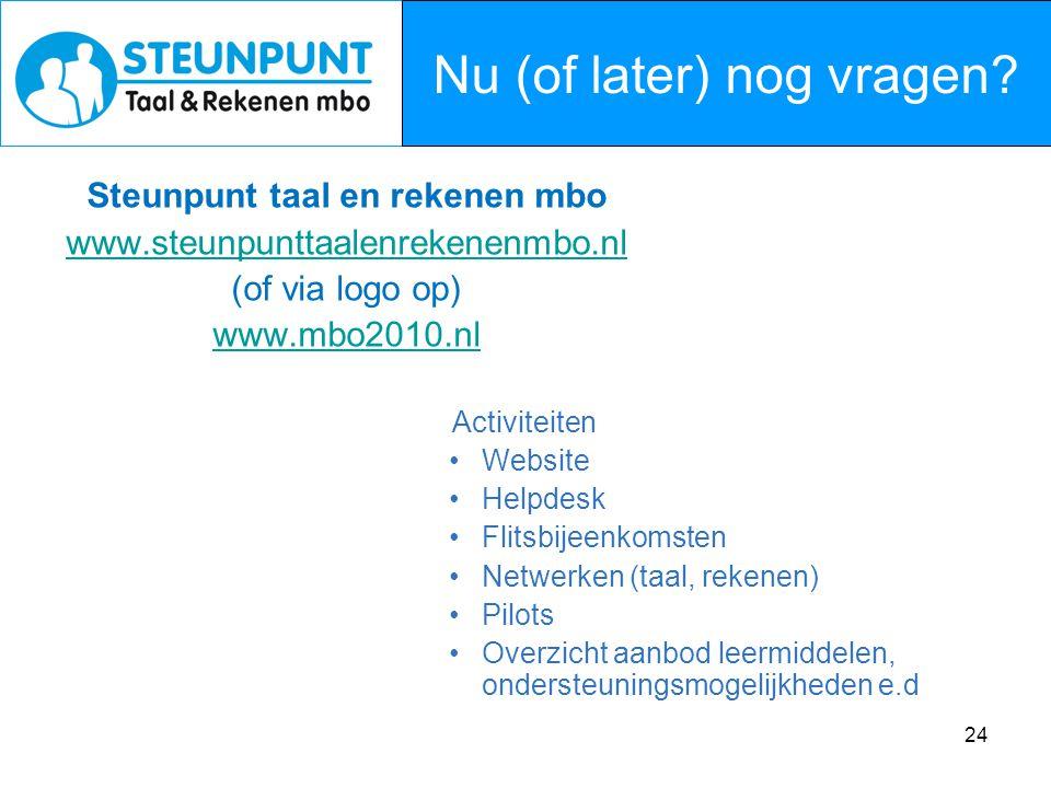24 Meer vragen? Steunpunt taal en rekenen mbo www.steunpunttaalenrekenenmbo.nl (of via logo op) www.mbo2010.nl Activiteiten Website Helpdesk Flitsbije