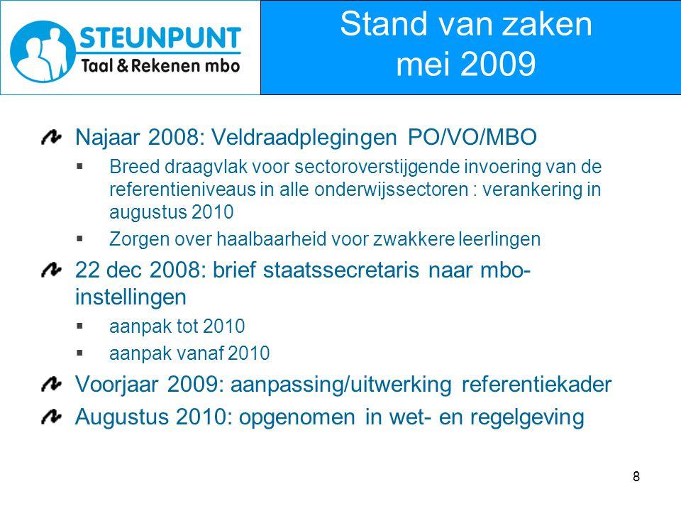 8 Najaar 2008: Veldraadplegingen PO/VO/MBO  Breed draagvlak voor sectoroverstijgende invoering van de referentieniveaus in alle onderwijssectoren : v