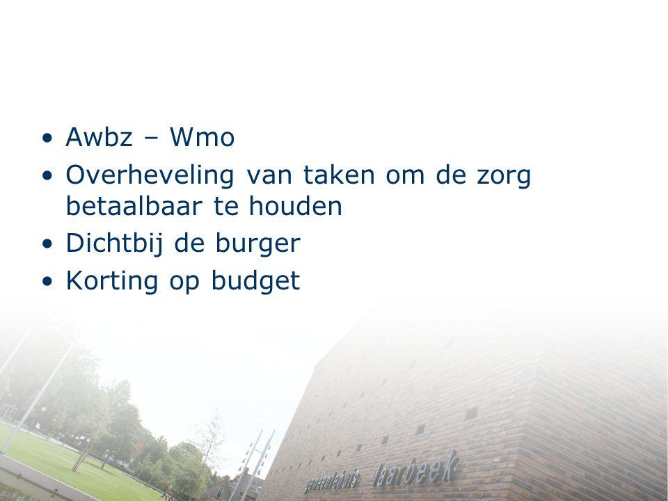 Awbz – Wmo Overheveling van taken om de zorg betaalbaar te houden Dichtbij de burger Korting op budget