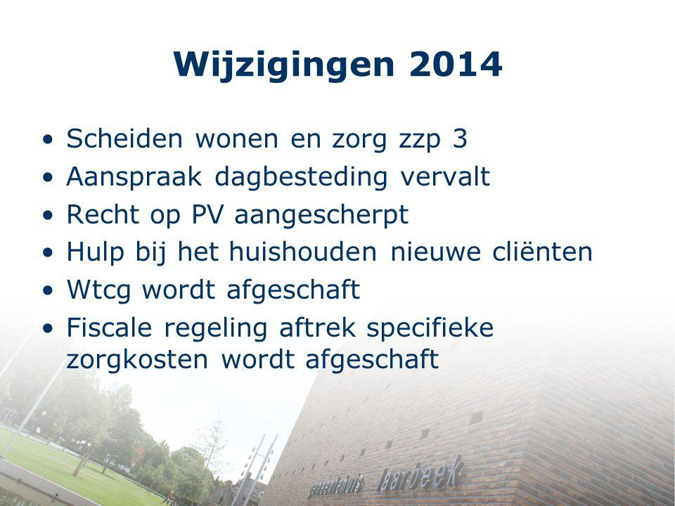 Wijzigingen 2014 Scheiden wonen en zorg zzp 3 Aanspraak dagbesteding vervalt Recht op PV aangescherpt Hulp bij het huishouden nieuwe cliënten Wtcg wor