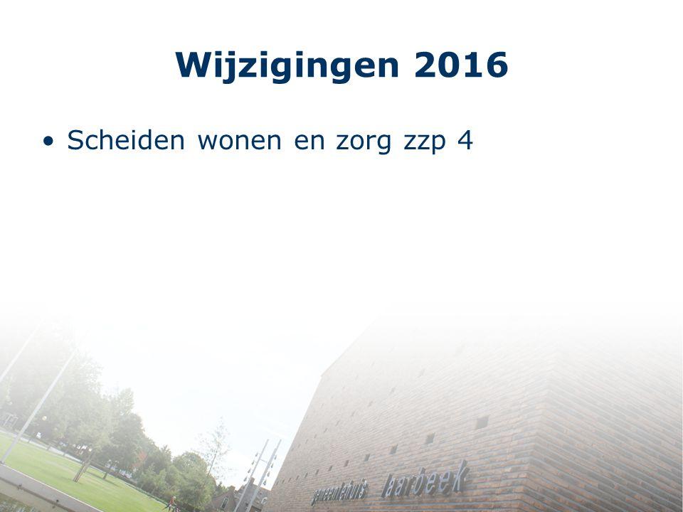 Wijzigingen 2016 Scheiden wonen en zorg zzp 4
