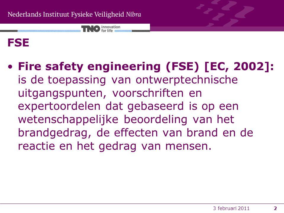 3 februari 20113 FSE Doelen FSE [EC, 2002]: slachtoffers te beperken; het gevaar evenals de effecten van brand te kwantificeren; de optimale beschermende en brandpreventieve maatregelen te evalueren, die nodig zijn om de gevolgen van brand – binnen vastgelegde niveaus – te beperken.