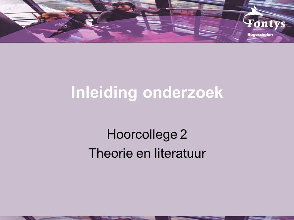 Inleiding onderzoek Hoorcollege 2 Theorie en literatuur
