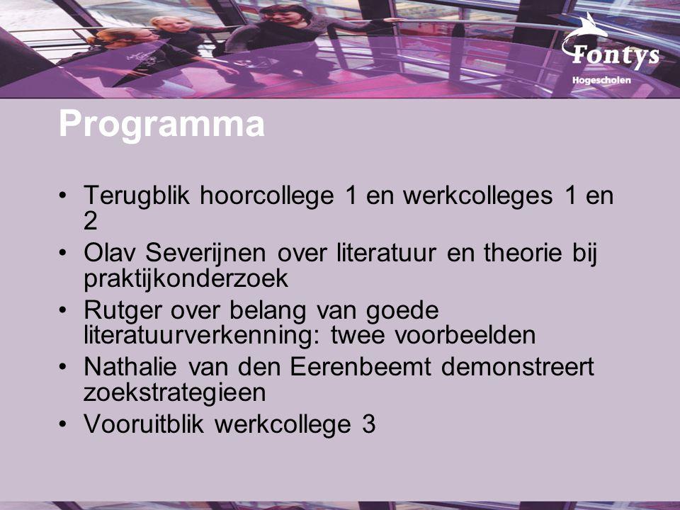 Programma Terugblik hoorcollege 1 en werkcolleges 1 en 2 Olav Severijnen over literatuur en theorie bij praktijkonderzoek Rutger over belang van goede