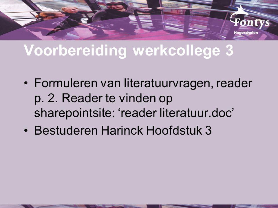 Voorbereiding werkcollege 3 Formuleren van literatuurvragen, reader p. 2. Reader te vinden op sharepointsite: 'reader literatuur.doc' Bestuderen Harin