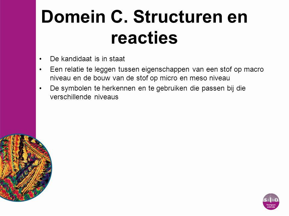 Domein C. Structuren en reacties De kandidaat is in staat Een relatie te leggen tussen eigenschappen van een stof op macro niveau en de bouw van de st