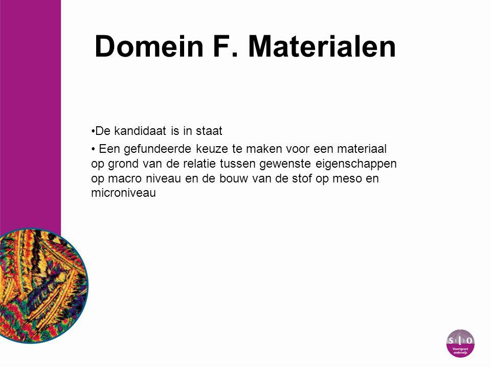 Domein F. Materialen De kandidaat is in staat Een gefundeerde keuze te maken voor een materiaal op grond van de relatie tussen gewenste eigenschappen