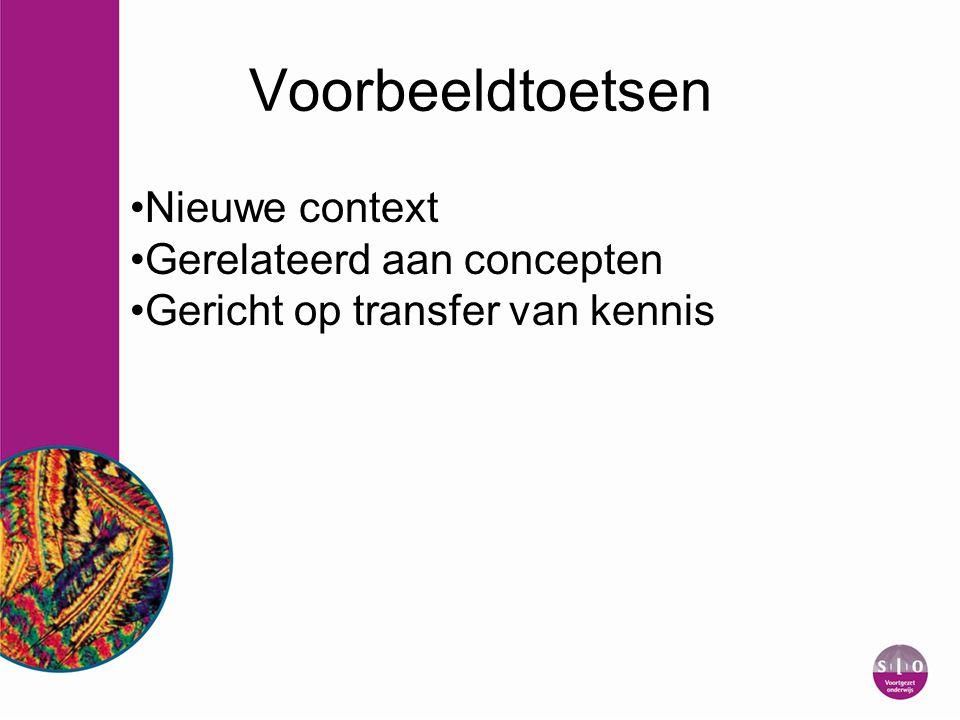 Voorbeeldtoetsen Nieuwe context Gerelateerd aan concepten Gericht op transfer van kennis