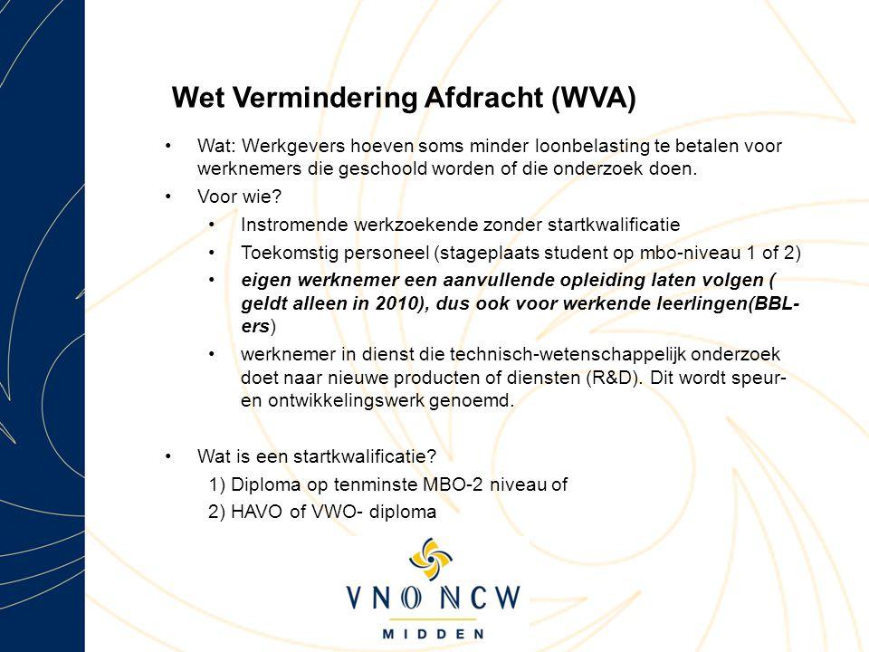 Wet Vermindering Afdracht (WVA) Wat: Werkgevers hoeven soms minder loonbelasting te betalen voor werknemers die geschoold worden of die onderzoek doen.