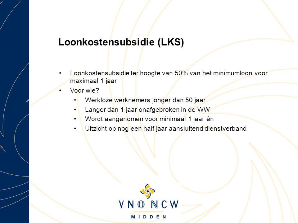 Loonkostensubsidie (LKS) Loonkostensubsidie ter hoogte van 50% van het minimumloon voor maximaal 1 jaar Voor wie.