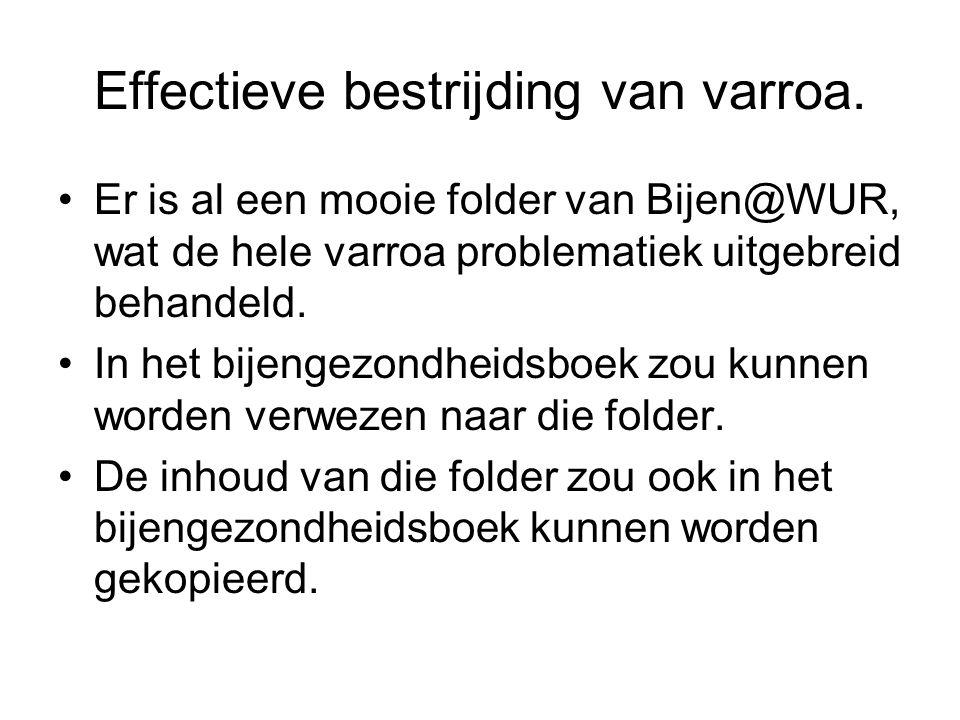 Effectieve bestrijding van varroa. Er is al een mooie folder van Bijen@WUR, wat de hele varroa problematiek uitgebreid behandeld. In het bijengezondhe