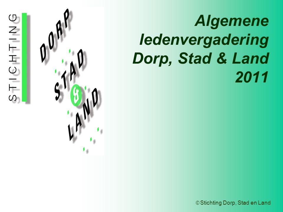  Stichting Dorp, Stad en Land Algemene ledenvergadering Dorp, Stad & Land 2011