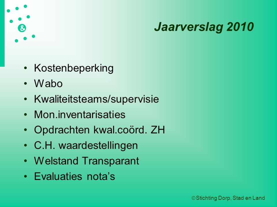  Stichting Dorp, Stad en Land   &  Jaarverslag 2010 Kostenbeperking Wabo Kwaliteitsteams/supervisie Mon.inventarisaties Opdrachten kwal.coörd.