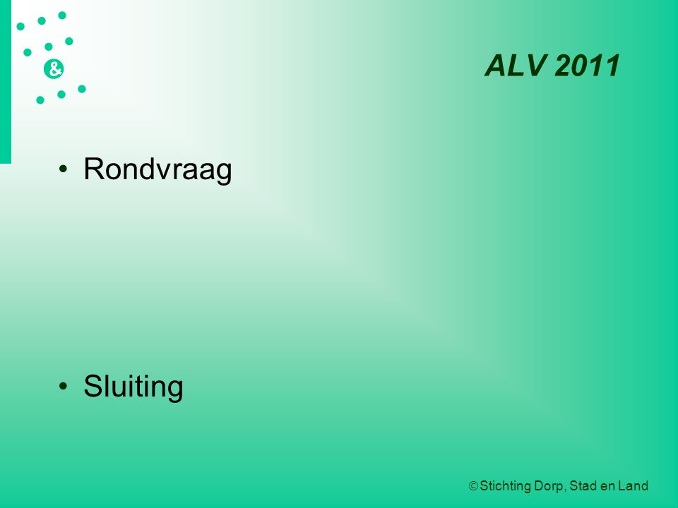  Stichting Dorp, Stad en Land   &  ALV 2011 Rondvraag Sluiting