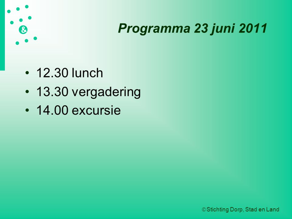  Stichting Dorp, Stad en Land   &  Programma 23 juni 2011 12.30 lunch 13.30 vergadering 14.00 excursie