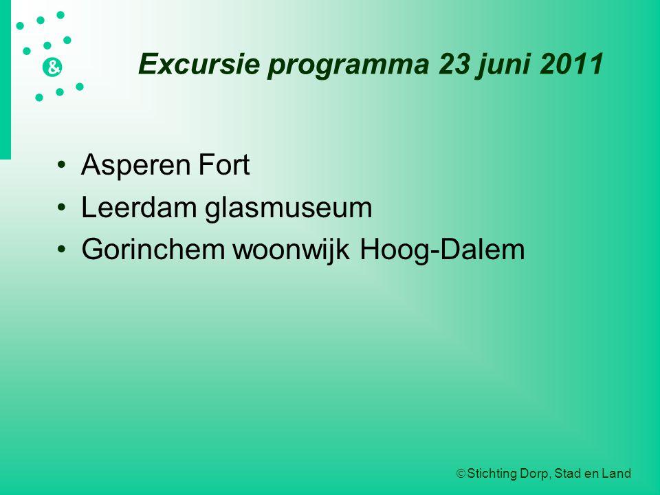 Stichting Dorp, Stad en Land   &  Excursie programma 23 juni 2011 Asperen Fort Leerdam glasmuseum Gorinchem woonwijk Hoog-Dalem