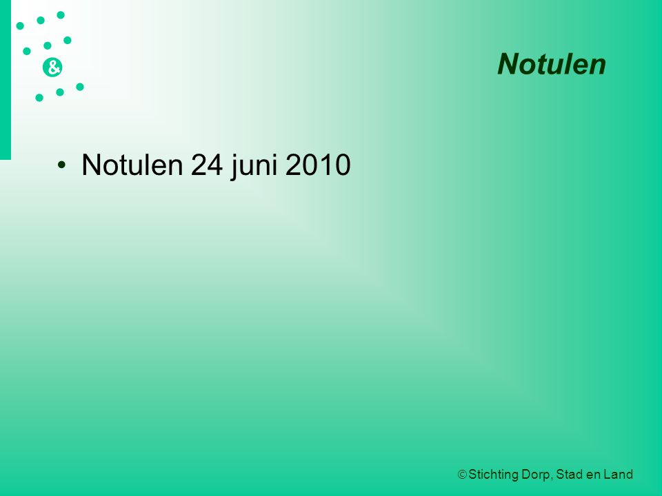  Stichting Dorp, Stad en Land   &  Notulen Notulen 24 juni 2010