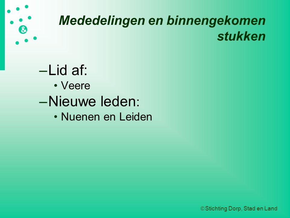  Stichting Dorp, Stad en Land   &  Mededelingen en binnengekomen stukken –Lid af: Veere –Nieuwe leden : Nuenen en Leiden