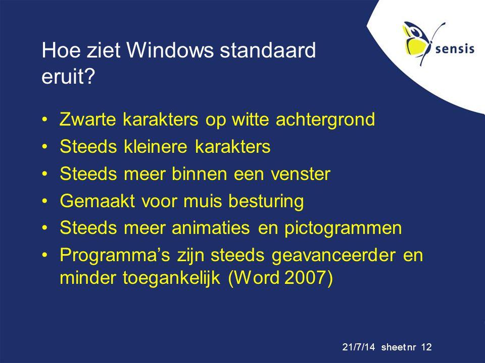 21/7/14 sheet nr 12 Hoe ziet Windows standaard eruit? Zwarte karakters op witte achtergrond Steeds kleinere karakters Steeds meer binnen een venster G