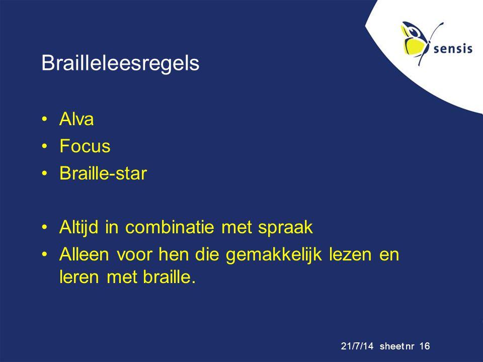 21/7/14 sheet nr 16 Brailleleesregels Alva Focus Braille-star Altijd in combinatie met spraak Alleen voor hen die gemakkelijk lezen en leren met brail