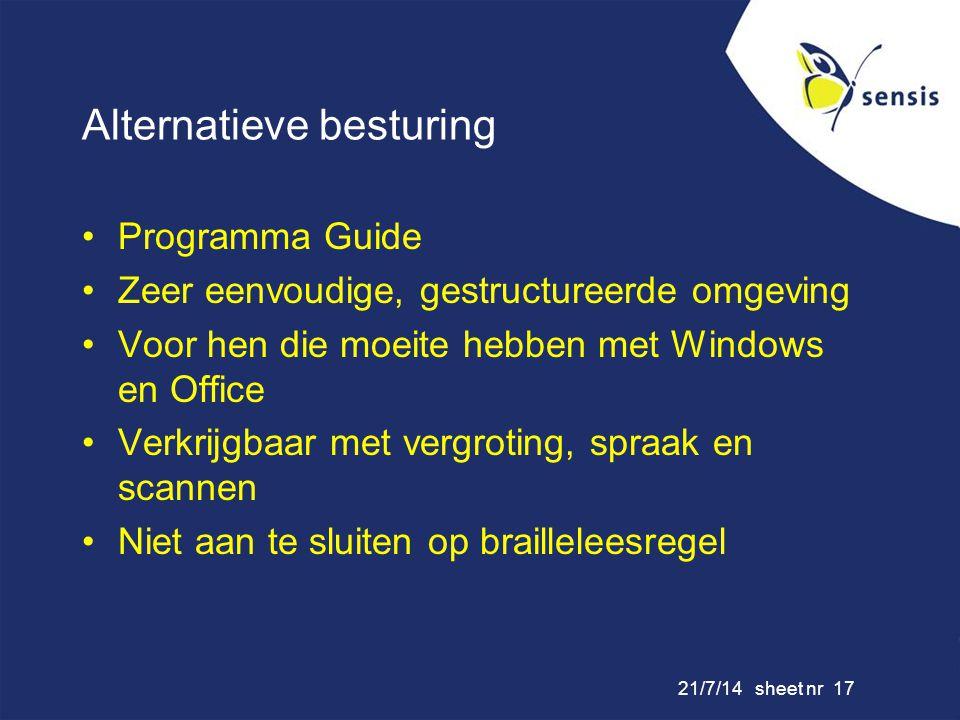 21/7/14 sheet nr 17 Alternatieve besturing Programma Guide Zeer eenvoudige, gestructureerde omgeving Voor hen die moeite hebben met Windows en Office