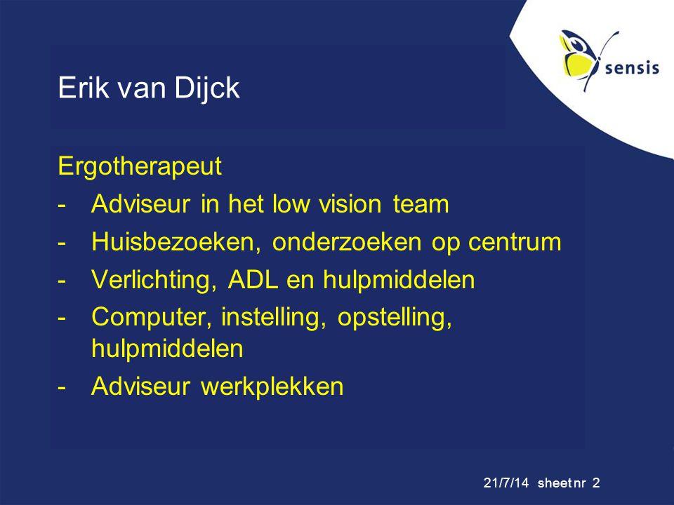 21/7/14 sheet nr 2 Erik van Dijck Ergotherapeut -Adviseur in het low vision team -Huisbezoeken, onderzoeken op centrum -Verlichting, ADL en hulpmiddel
