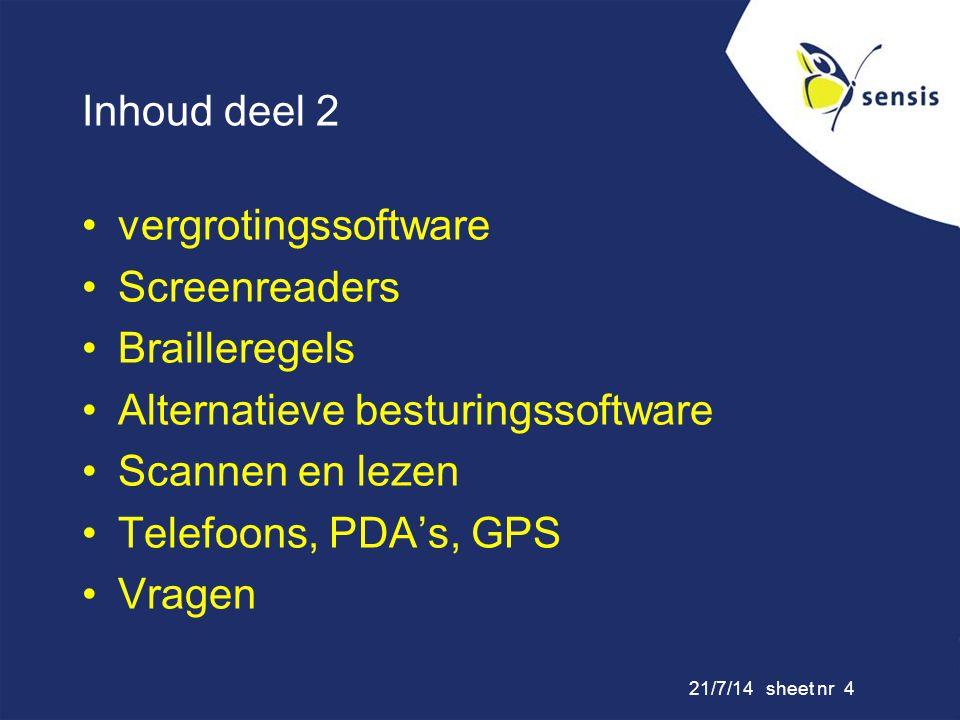 21/7/14 sheet nr 4 Inhoud deel 2 vergrotingssoftware Screenreaders Brailleregels Alternatieve besturingssoftware Scannen en lezen Telefoons, PDA's, GP