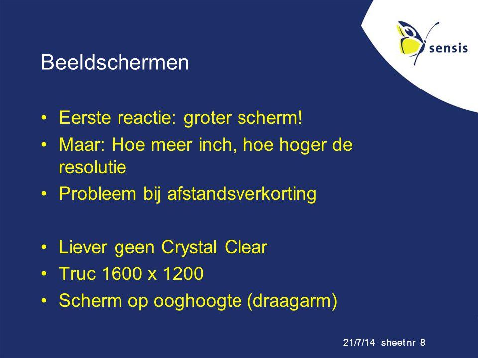 21/7/14 sheet nr 8 Beeldschermen Eerste reactie: groter scherm! Maar: Hoe meer inch, hoe hoger de resolutie Probleem bij afstandsverkorting Liever gee