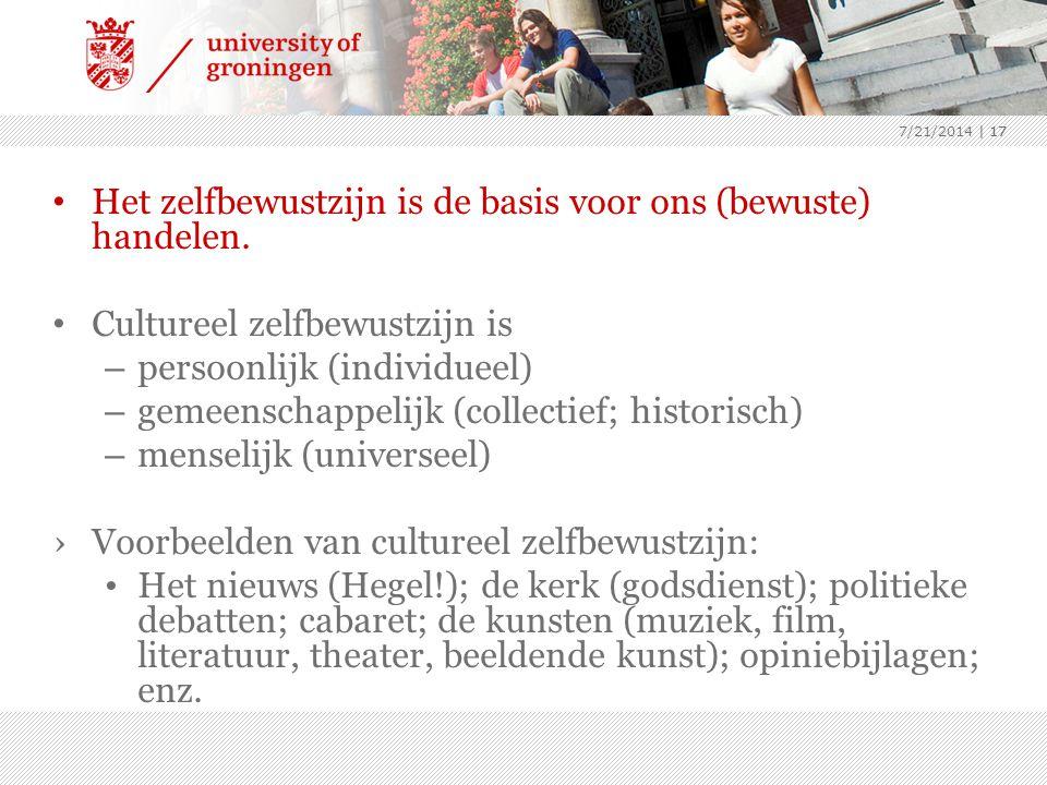 7/21/2014 | 17 Het zelfbewustzijn is de basis voor ons (bewuste) handelen. Cultureel zelfbewustzijn is – persoonlijk (individueel) – gemeenschappelijk