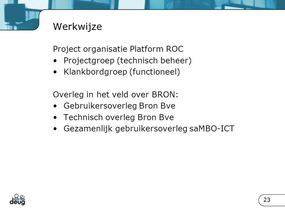 Werkwijze Project organisatie Platform ROC Projectgroep (technisch beheer) Klankbordgroep (functioneel) Overleg in het veld over BRON: Gebruikersoverl